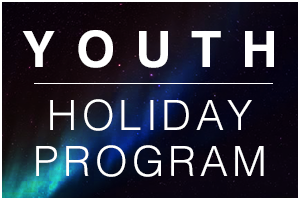 Youth Holiday Program Ages 15 – 17 July 2020